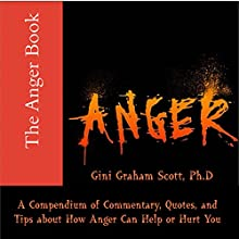 The Anger Book: A Compendium of Commentary, Quotes, and Tips on How Anger Can Help and Hurt You Audiobook by Gini Graham Scott Narrated by David Winograd