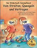Vom Streiten, Quengeln und Vertragen Bilderbuch-Sammelband: Vier Bilderbuch-Hits in einem Band: Die kleinen Streithammel; Der kleine, freche ... Nicht flunkern, kleiner Prinz