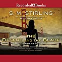 The Desert and the Blade: A Novel of the Change (       UNABRIDGED) by S. M. Stirling Narrated by Todd McLaren