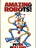 Amazing Robots (1854860410) by Holland, Peter