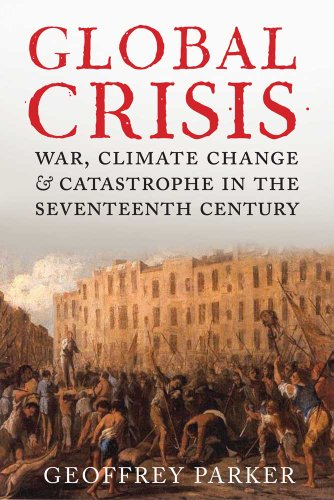 Global Crisis: War, Climate Change and Catastrophe in the Seventeenth Century: Geoffrey Parker: 9780300153231: Amazon.com: Books