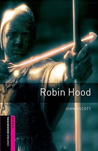 Oxford Bookworms Library: Oxford Bookworms. Starter: Robin Hood Edition 08: 250 Headwords