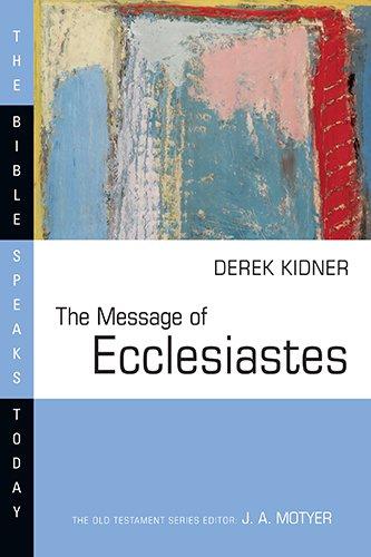 The Message of Ecclesiastes (Bible Speaks Today), by Derek Kidner