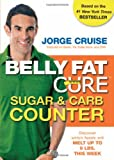 The Belly Fat Cure Sugar & Carb Counter: Discover which foods will melt up to 9 lbs. this week (1401929125) by Cruise, Jorge