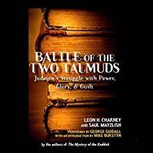 Battle of the Two Talmuds: Judaism's Struggle with Power, Glory, & Guilt Audiobook by Saul Mayzlish, Leon H. Charney Narrated by George Guidall