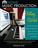 img - for Home Music Production: Getting Started: A complete guide to setting up your home recording studio to make professional sounding music at home book / textbook / text book