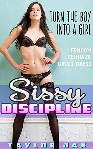 SISSY DISCIPLINE: Turning the Man into a Woman (Femdom, Feminization & Cross Dressing on the Job) (English Edition)