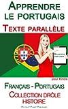 Apprendre le portugais - Texte parall�le - Collection dr�le histoire (Fran�ais - Portugais)