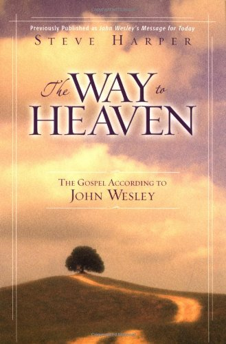 The Way to Heaven The Gospel According to John Wesley310252601