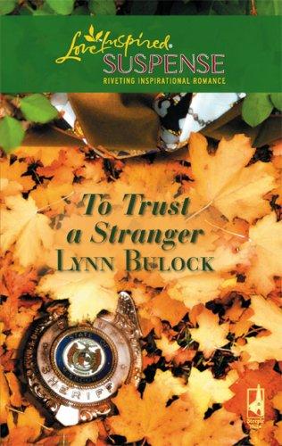 To Trust a Stranger (Steeple Hill Love Inspired Suspense #69), LYNN BULOCK