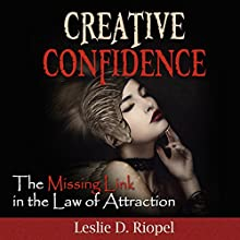 Creative Confidence - The Missing Link in the Law of Attraction (       UNABRIDGED) by Leslie Riopel Narrated by Dave Wright