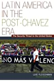 Latin America in the Post-Chávez Era: The Security Threat to the United States