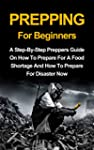 Prepping For Beginners: A Complete St...
