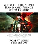Otto of the Silver Hand and Prince Otto Combo: (Robert Louis Stevenson and Howard Pyle Classic Double Masterpiece Collection)