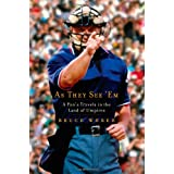 As They See 'Em: A Fan's Travels in the Land of Umpires ~ Bruce Weber
