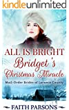 All Is Bright: Bridget's Christmas Miracle: A Mail-Order Bride Christmas Story - Clean Historical Western Romance (Mail-Order Brides of Laramie County Book 1)