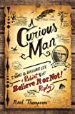img - for A Curious Man: The Strange and Brilliant Life of Robert