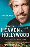 img - for Between Heaven and Hollywood: Chasing Your God-Given Dream book / textbook / text book