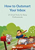 How to Outsmart Your Inbox: 25 Email Tricks for Busy Professionals