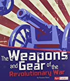 img - for The Weapons and Gear of the Revolutionary War (The Story of the American Revolution) book / textbook / text book
