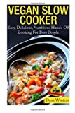 Dana Winters Vegan Slow Cooker - Easy, Delicious, Nutritious Hands-Off Cooking For Busy People