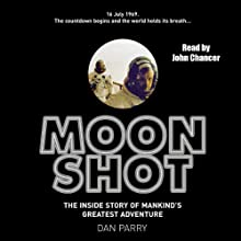 Moon Shot: The Inside Story of Man's Greatest Adventure Audiobook by Dan Parry Narrated by John Chancer