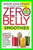 Zero Belly Smoothies: Lose up to 16 Pounds in 14 Days and Sip Your Way to A Lean & Healthy You!