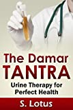 The Damar Tantra: Urine Therapy for Perfect Health (English Edition)