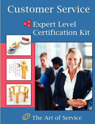 Customer Service Expert Level Full Certification Kit - Complete Skills, Training, and Support Steps to the Best Customer Experience by Redefining and Improving Customer Experience