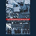 The Progressive Revolution: How the Best in America Came to Be (       UNABRIDGED) by Michael Lux Narrated by Richard Topol