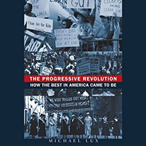 The Progressive Revolution: How the Best in America Came to Be | [Michael Lux]