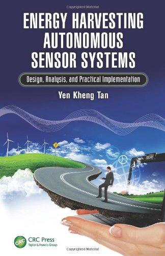 Energy Harvesting Autonomous Sensor Systems: Design, Analysis, And Practical Implementation