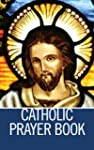 Catholic Prayer Book: Catholic Prayer...