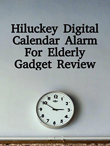 Review: Hiluckey Digital Calendar Alarm For Elderly Gadget Review