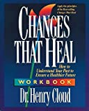 img - for Changes That Heal Workbook: How to Understand the Past to Ensure a Healthier Future [CHANGES THAT HEAL WORKBK] book / textbook / text book