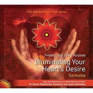Illuminating Your Hearts Desire  -  Swami Shankardev Saraswati ,Jayne Stevenson