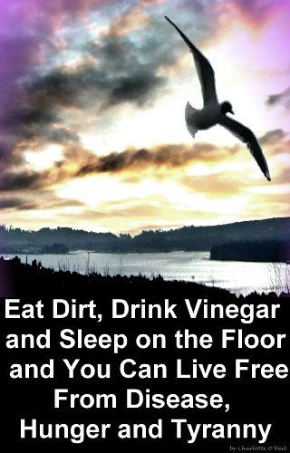 Eat Dirt, Drink Vinegar and Sleep on the Floor PDF
