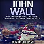 John Wall: The Inspiring Story of One of Basketball's Fastest Point Guards | Clayton Geoffreys
