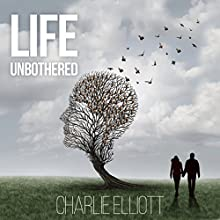 Life Unbothered Audiobook by Charlie Elliott Narrated by Joe Formichella