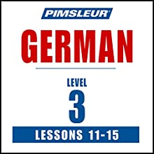 German Level 3 Lessons 11-15: Learn to Speak and Understand German with Pimsleur Language Programs Speech by  Pimsleur Narrated by  Pimsleur
