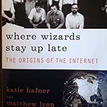 Where Wizards Stay Up Late: The Origins of the Internet | Livre audio Auteur(s) : Katie Hafner, Matthew Lyon Narrateur(s) : Mark Douglas Nelson