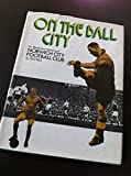 On the Ball City: An Illustrated History of Norwich City Football Club, 1902-72 (0903619016) by Ted Bell