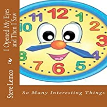 I Opened My Eyes and Then I Saw: So Many Interesting Things Audiobook by Steve Lemco Narrated by T.W. Ashworth