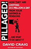 Pillaged! How They Are Looting £413 Million a Day from Your Savings and Pensions