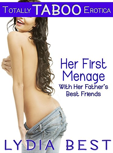 Lydia Best - Her First Ménage With Her Father's Best Friends: Totally TABOO Erotica