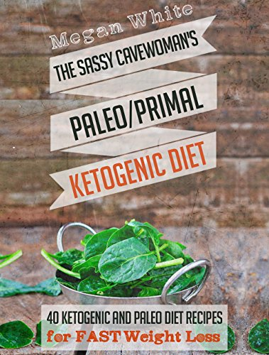 Ketogenic Diet: The Sassy Cavewoman's Paleo/Primal Ketogenic Diet:  40 Ketogenic and Paleo/Primal Diet Recipes for FAST Weight Loss
