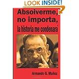 Absolverme, no importa, la historia me concenará (Spanish Edition)