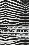 echange, troc Frédéric Martinez - Aux singuliers : Les excentriques des lettres