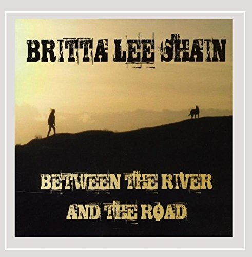 CD : BRITTA LEE SHAIN - Between The River & The Road