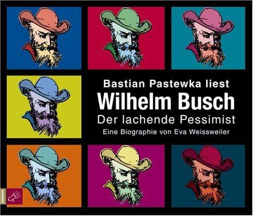 Wilhelm Busch: Der lachende Pessimist. Portrait Vol. 6